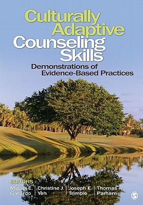 Culturally Adaptive Counseling Skills By Yeh, Christine J. (EDT)/ Parham, Thomas A. (EDT)/ Gallardo, Miguel E. (EDT)/ Trimble, Joseph E. (EDT)